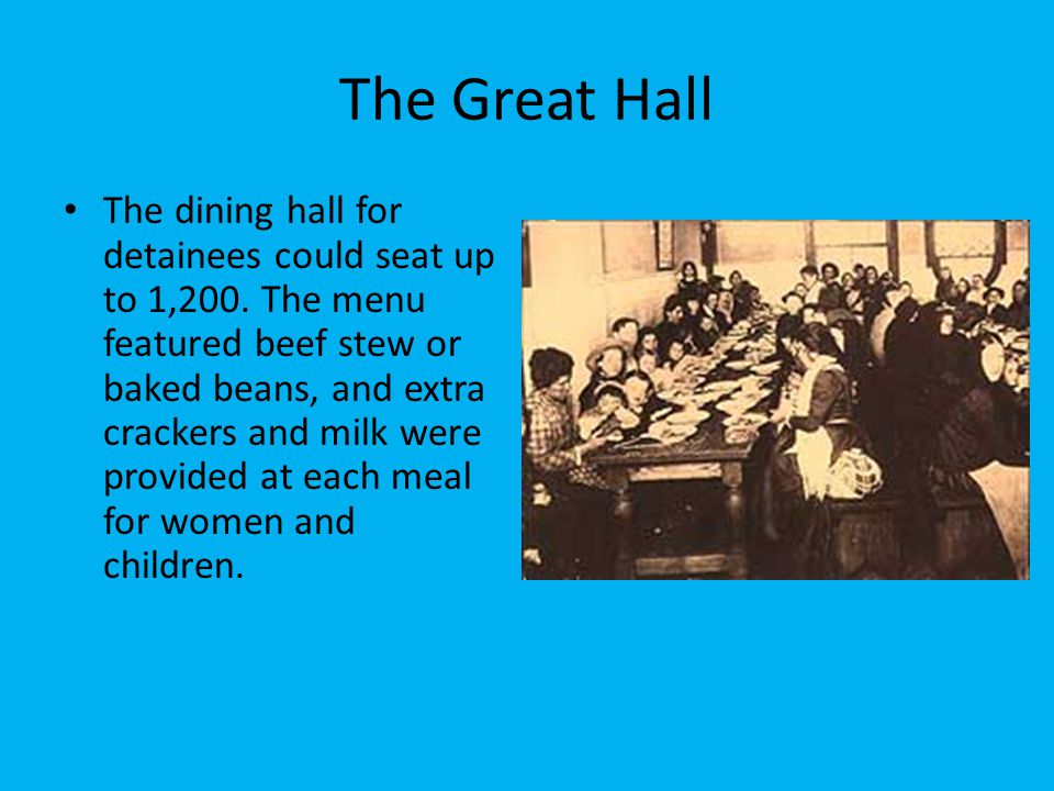 The Great Hall The dining hall for detainees could seat up to 1,200. The menu featured beef stew or baked beans, and extra crackers and milk were prov