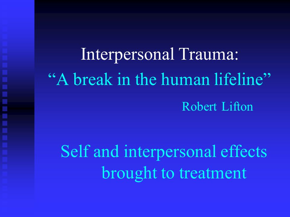 The Three R's: Reenactment, Repetition Compulsion, and Revictimization n Abused individuals may play out what they know implicitly, giving clues to their history u In relationships in general F intimate F parenting F work u In the therapeutic relationship F transference F enactments, reenactments, projective identification u May give somatic/behavioral/relational (vs.