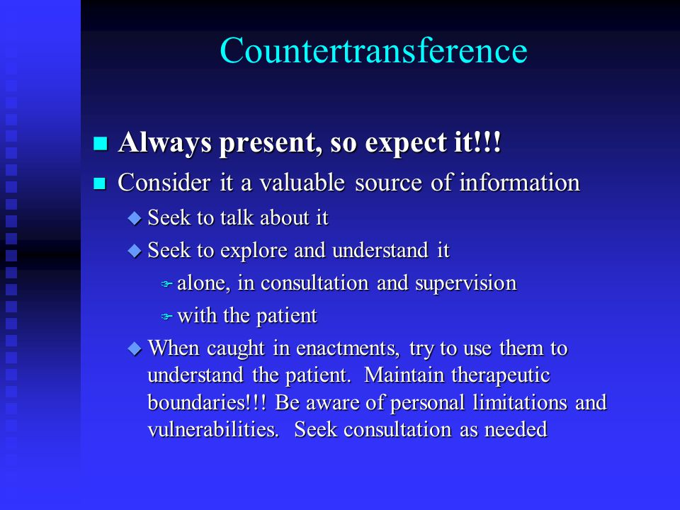 Countertransference n Always present, so expect it!!.