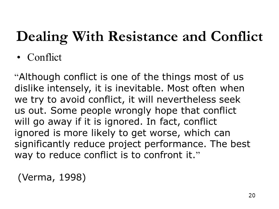 20 Dealing With Resistance and Conflict Conflict Although conflict is one of the things most of us dislike intensely, it is inevitable.