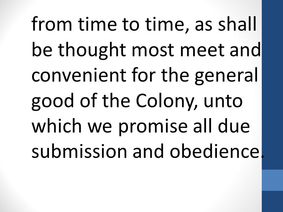 from time to time, as shall be thought most meet and convenient for the general good of the Colony, unto which we promise all due submission and obedi