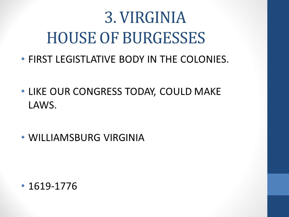 3. VIRGINIA HOUSE OF BURGESSES FIRST LEGISTLATIVE BODY IN THE COLONIES.