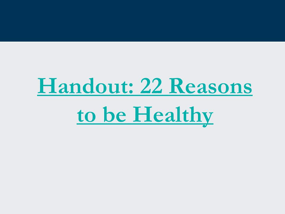 Handout: 22 Reasons to be Healthy