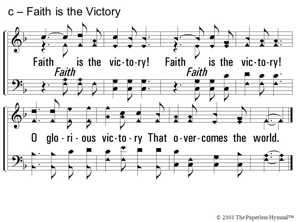 Faith is the victory! O glorious victory That o-ver-comes the world. c – Faith is the Victory © 2001 The Paperless Hymnal™