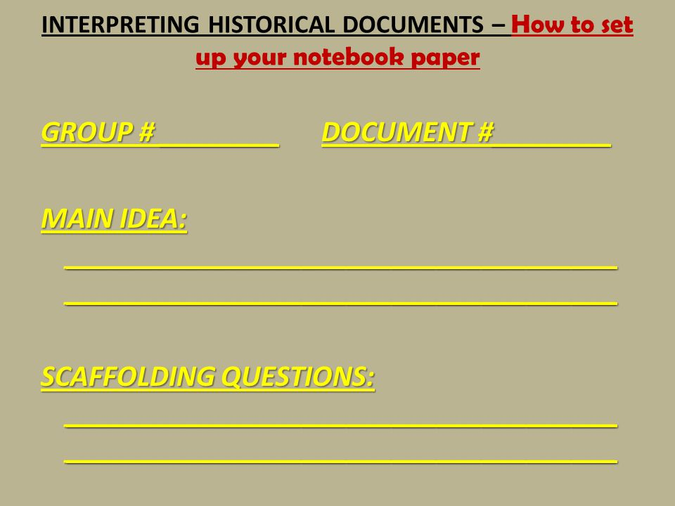 INTERPRETING HISTORICAL DOCUMENTS – How to set up your notebook paper GROUP # ________ DOCUMENT #________ MAIN IDEA: _________________________________