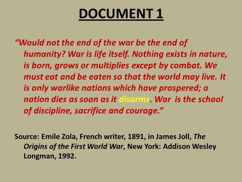 """DOCUMENT 1 """"Would not the end of the war be the end of humanity? War is life itself. Nothing exists in nature, is born, grows or multiplies except by"""