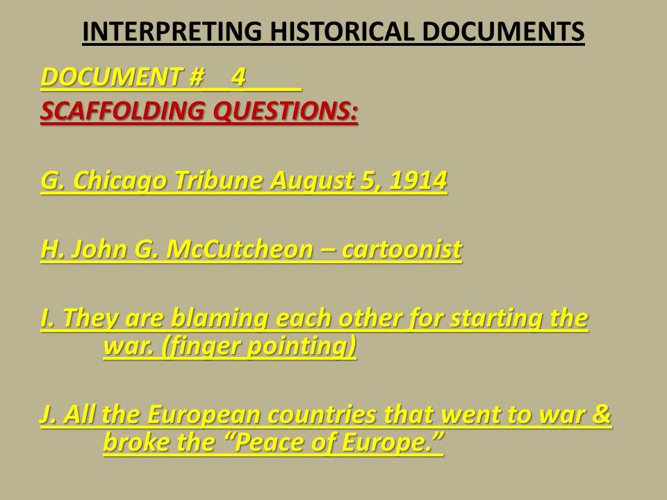 INTERPRETING HISTORICAL DOCUMENTS DOCUMENT #__4____ SCAFFOLDING QUESTIONS: G. Chicago Tribune August 5, 1914 H. John G. McCutcheon – cartoonist I. The