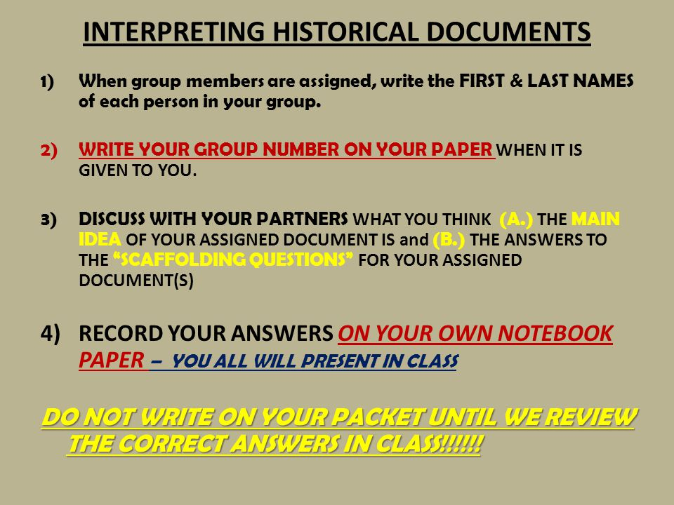 INTERPRETING HISTORICAL DOCUMENTS – How to set up your notebook paper GROUP # ________ DOCUMENT #________ MAIN IDEA: _____________________________________ _____________________________________ SCAFFOLDING QUESTIONS: _____________________________________ _____________________________________