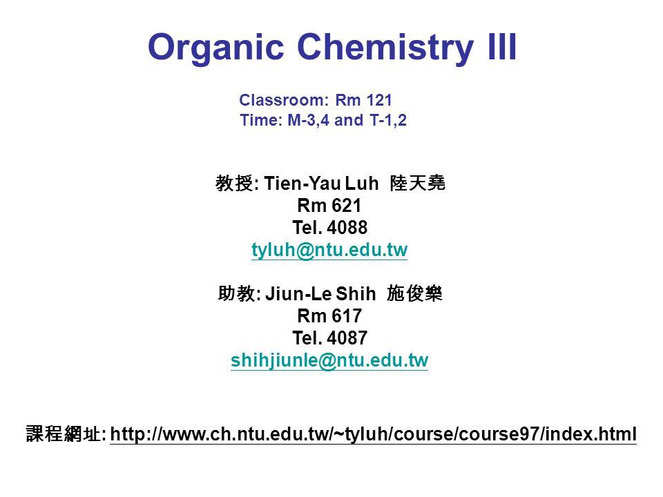 Organic Chemistry III 教授 : Tien-Yau Luh 陸天堯 Rm 621 Tel.