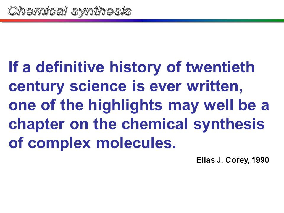 If a definitive history of twentieth century science is ever written, one of the highlights may well be a chapter on the chemical synthesis of complex molecules.