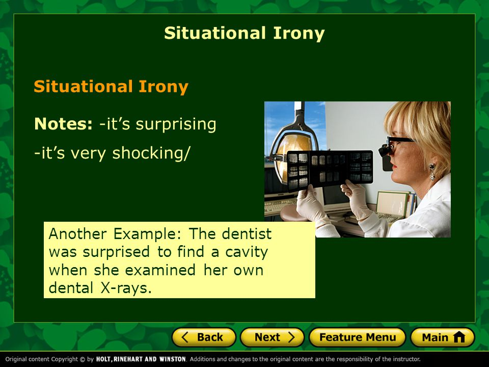 Situational Irony Another Example: The dentist was surprised to find a cavity when she examined her own dental X-rays.