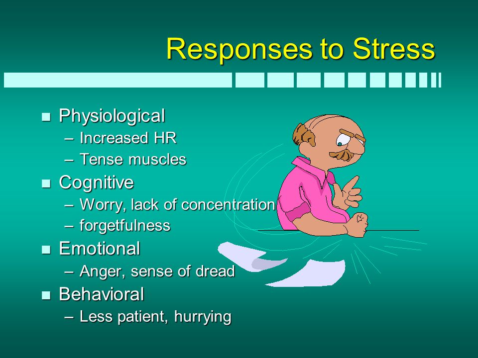Responses to Stress n Physiological –Increased HR –Tense muscles n Cognitive –Worry, lack of concentration –forgetfulness n Emotional –Anger, sense of