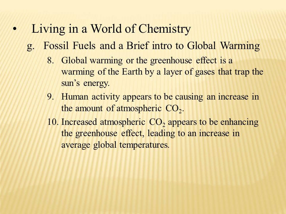 Living in a World of Chemistry g.Fossil Fuels and a Brief intro to Global Warming 8.Global warming or the greenhouse effect is a warming of the Earth by a layer of gases that trap the sun's energy.