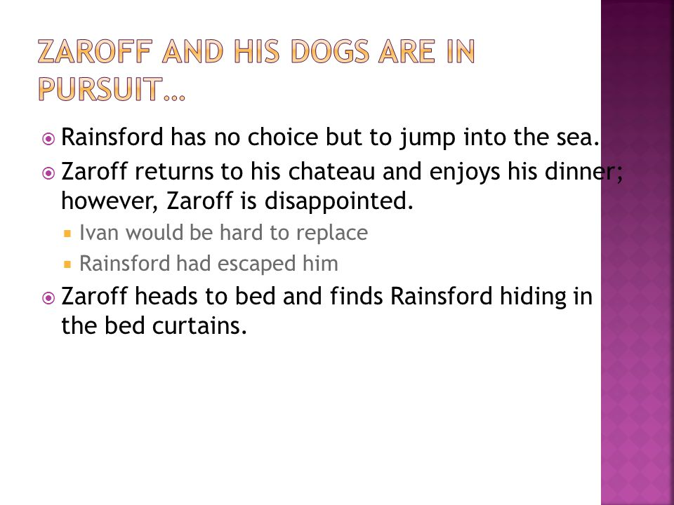  Rainsford has no choice but to jump into the sea.  Zaroff returns to his chateau and enjoys his dinner; however, Zaroff is disappointed.  Ivan wou