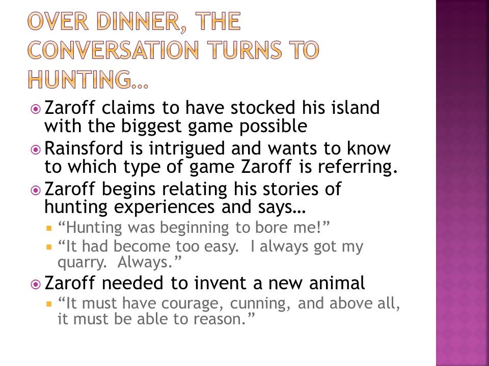 Zaroff claims to have stocked his island with the biggest game possible  Rainsford is intrigued and wants to know to which type of game Zaroff is r