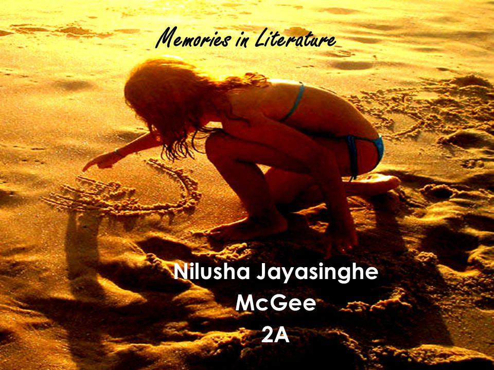Memories in Literature Nilusha Jayasinghe McGee 2A