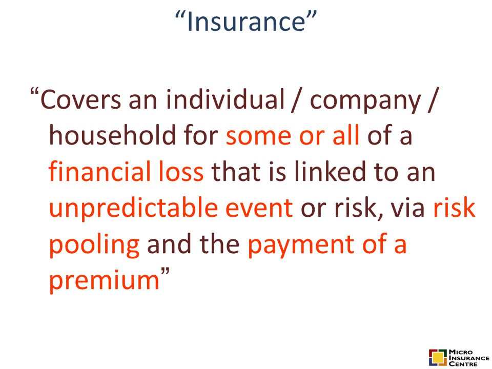 """""""Insurance"""" """" Covers an individual / company / household for some or all of a financial loss that is linked to an unpredictable event or risk, via ris"""