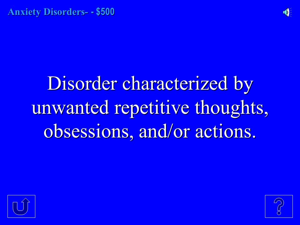 Anxiety Disorders- $400 Disorder marked by persistent, irrational fear and avoidance of a specific object or situation.