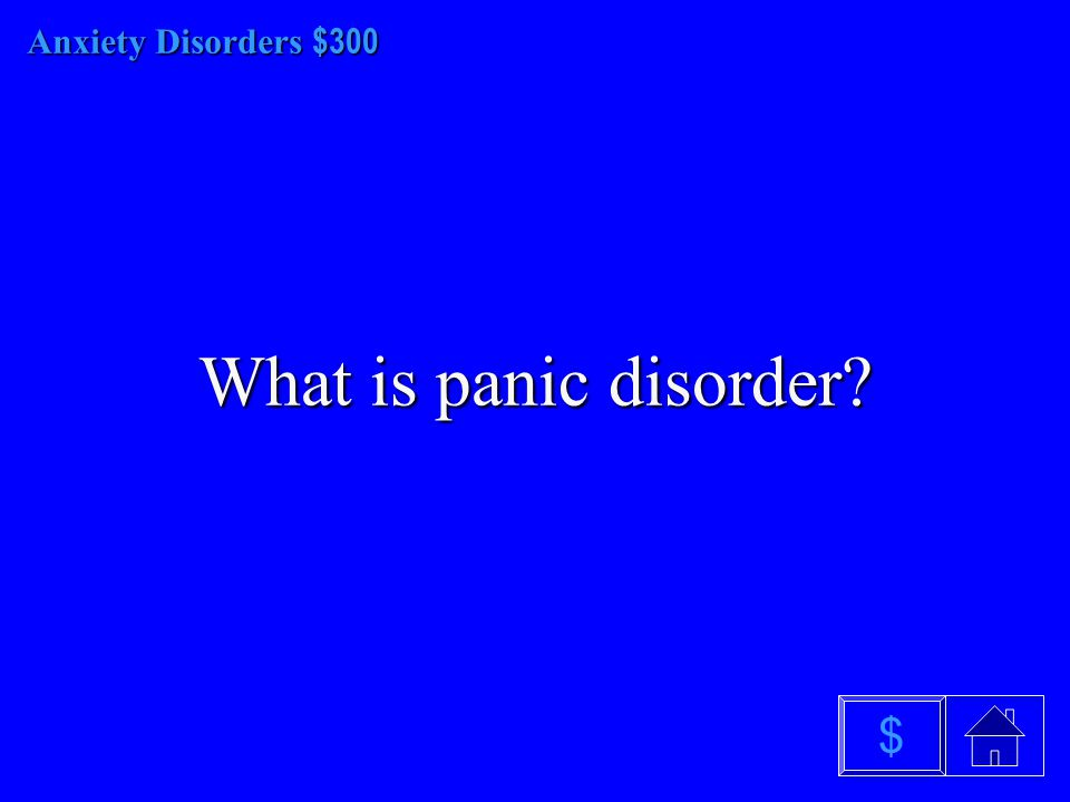 Anxiety Disorders $200 What is generalized anxiety disorder? $