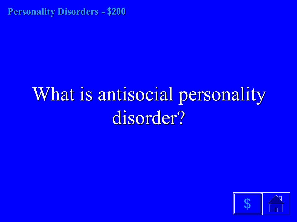 Personality Disorders - $100 What are personality disorders? $