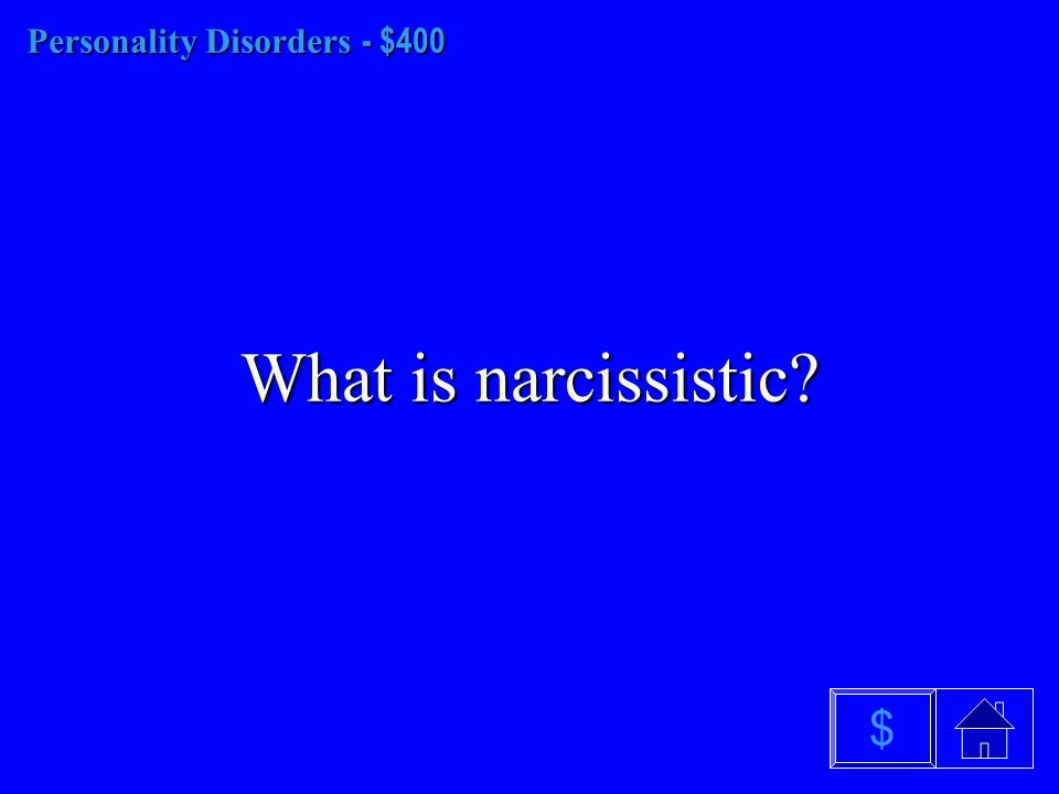 Personality Disorders- $300 Personality Disorders - $300 What is histrionic personality disorder? $