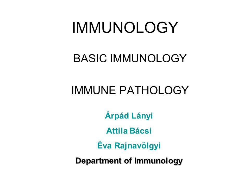 IMMUNOLOGY BASIC IMMUNOLOGY IMMUNE PATHOLOGY Árpád Lányi Attila Bácsi Éva Rajnavölgyi Department of Immunology