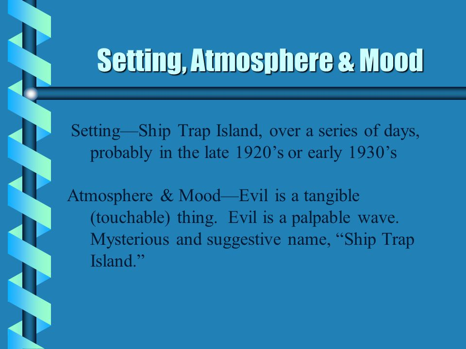 Setting, Atmosphere & Mood Setting—Ship Trap Island, over a series of days, probably in the late 1920's or early 1930's Atmosphere & Mood—Evil is a ta