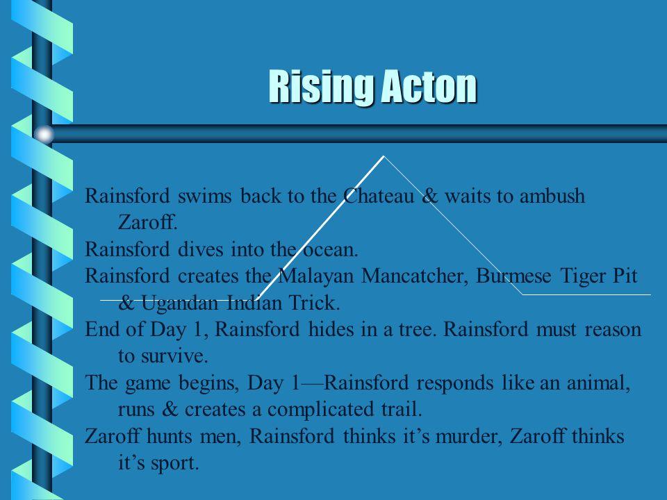 Rising Acton Rainsford swims back to the Chateau & waits to ambush Zaroff. Rainsford dives into the ocean. Rainsford creates the Malayan Mancatcher, B