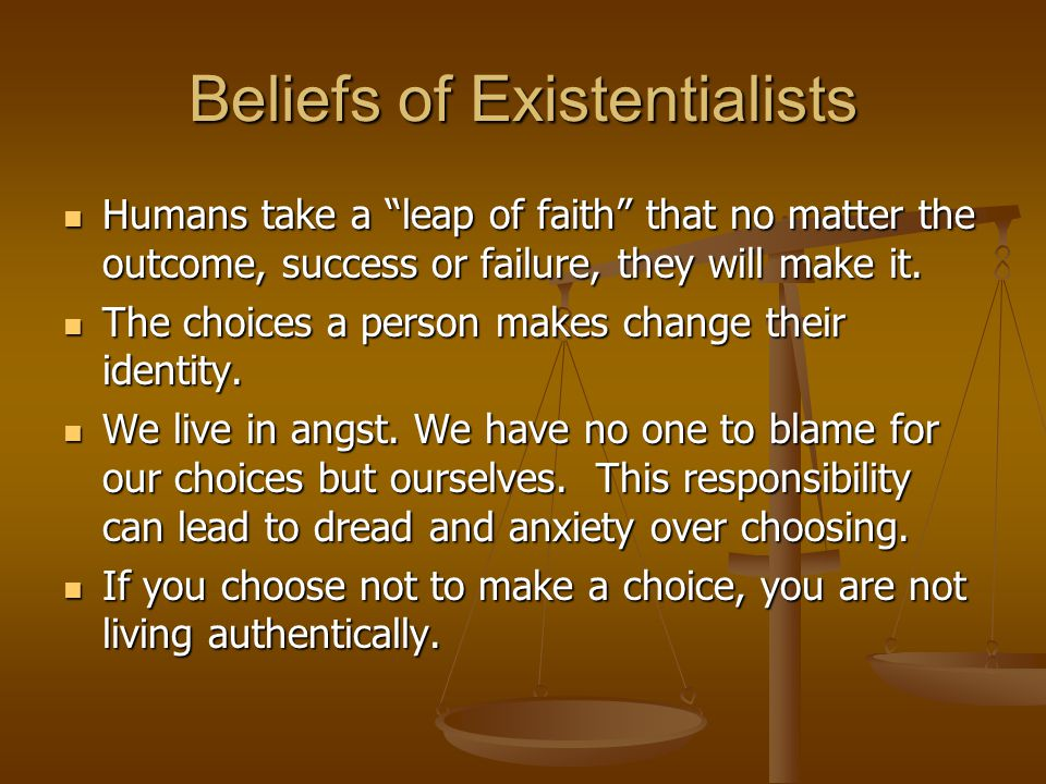 """Beliefs of Existentialists Humans take a """"leap of faith"""" that no matter the outcome, success or failure, they will make it. Humans take a """"leap of fai"""