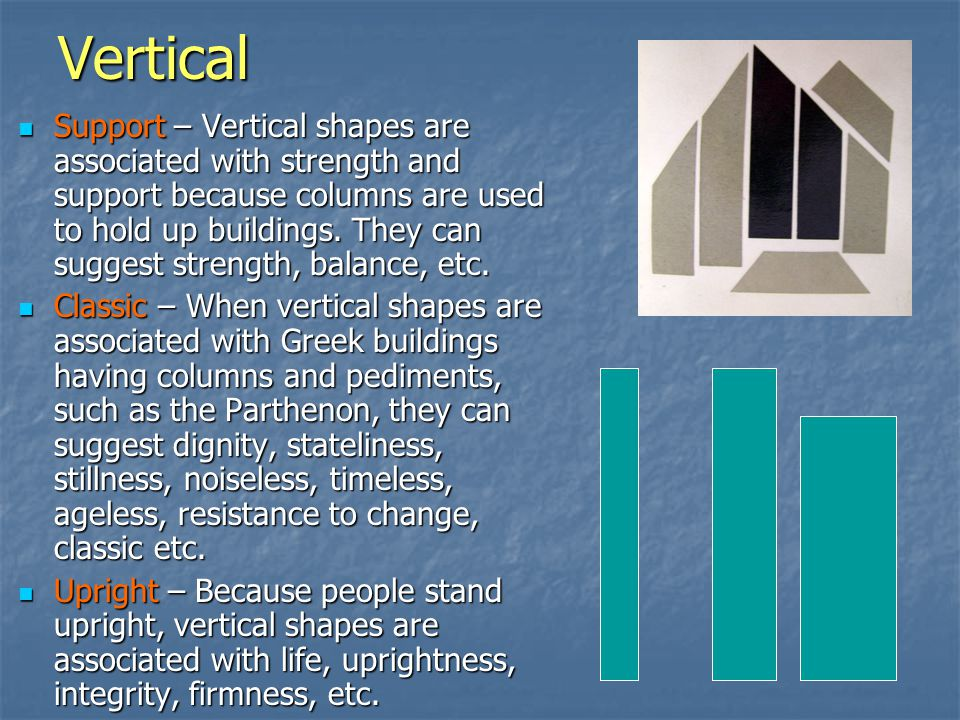 Vertical Support – Vertical shapes are associated with strength and support because columns are used to hold up buildings.
