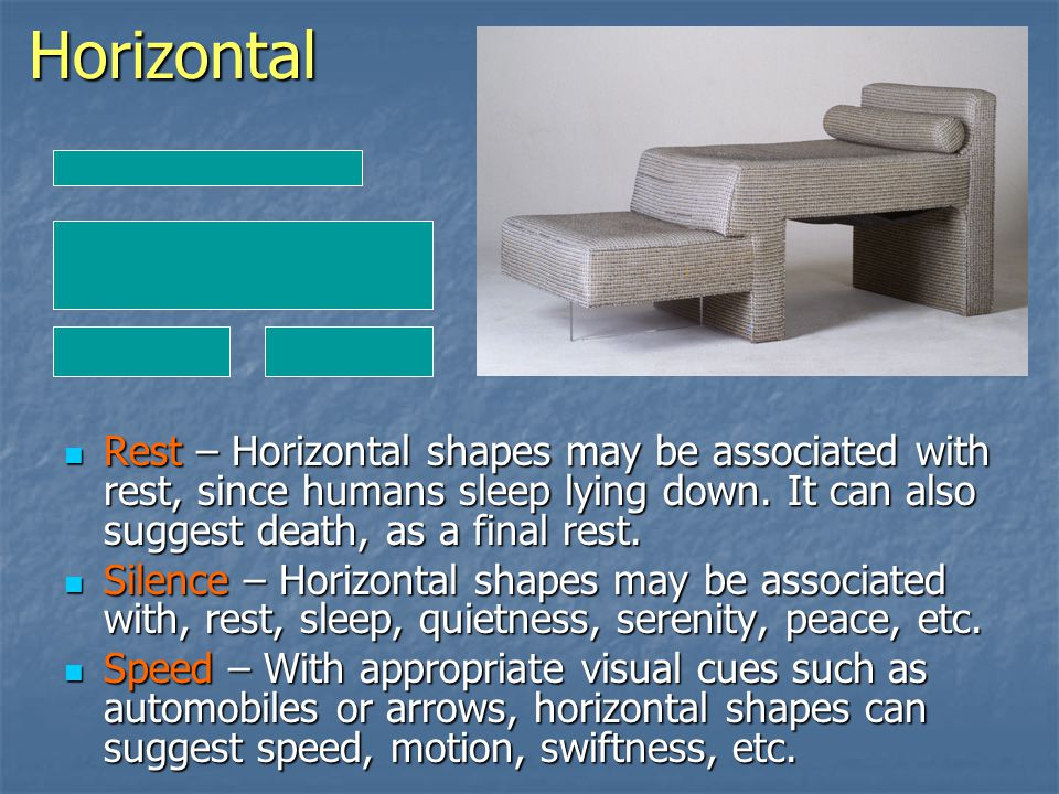 Horizontal Rest – Horizontal shapes may be associated with rest, since humans sleep lying down.