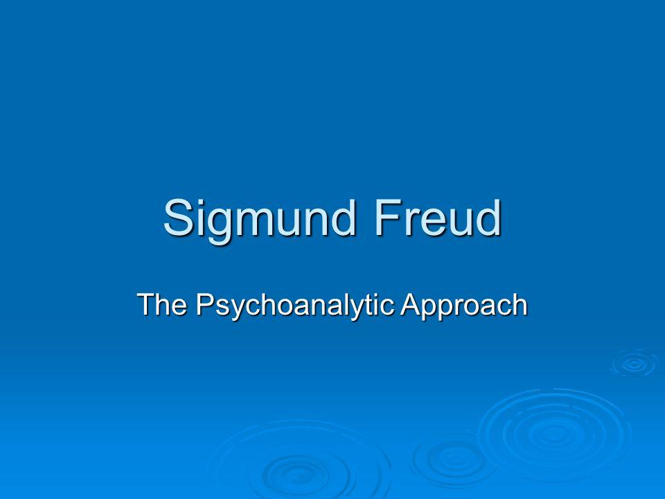 Sigmund Freud The Psychoanalytic Approach