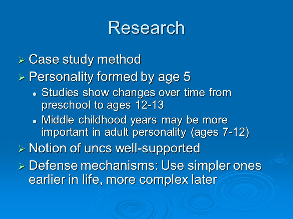 Research  Case study method  Personality formed by age 5 Studies show changes over time from preschool to ages 12-13 Studies show changes over time