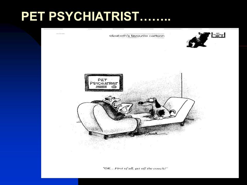 PET PSYCHIATRIST……..