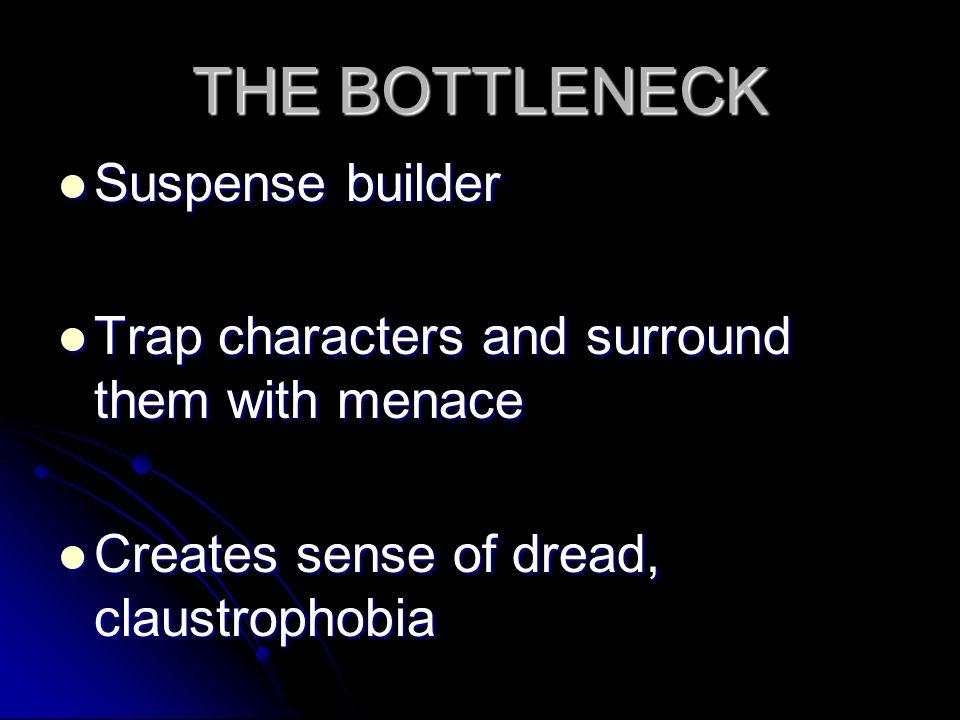 THE BOTTLENECK Suspense builder Suspense builder Trap characters and surround them with menace Trap characters and surround them with menace Creates sense of dread, claustrophobia Creates sense of dread, claustrophobia