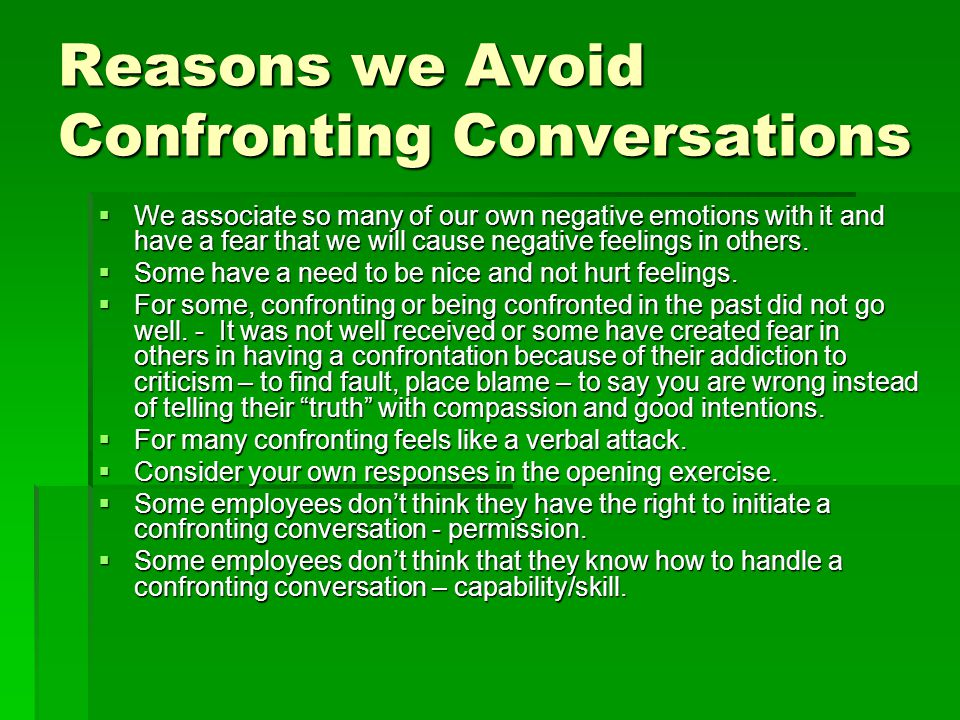 Reasons we Avoid Confronting Conversations  We associate so many of our own negative emotions with it and have a fear that we will cause negative fee