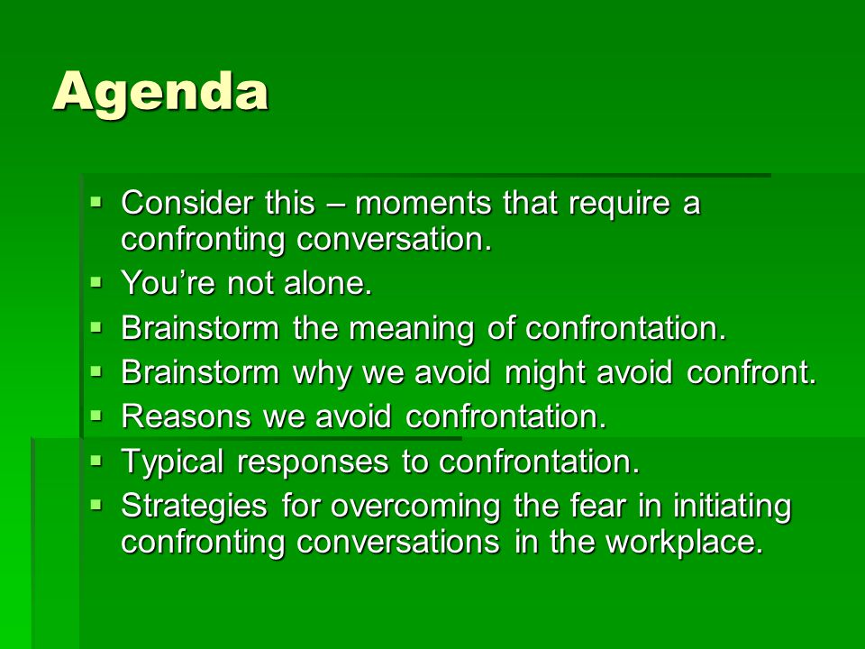 Agenda  Consider this – moments that require a confronting conversation.  You're not alone.  Brainstorm the meaning of confrontation.  Brainstorm