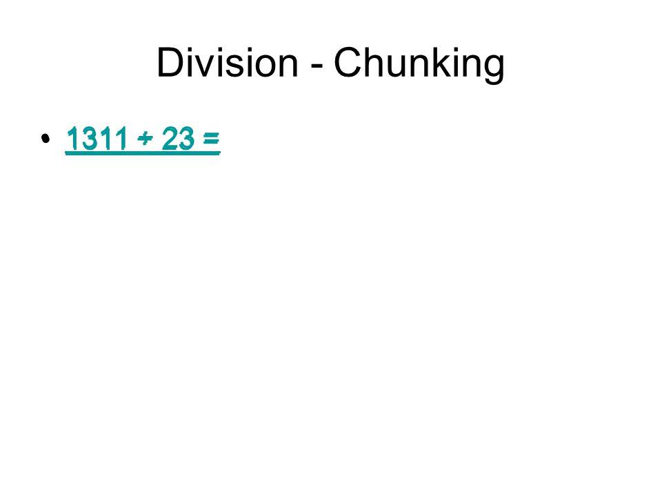 Division - Chunking 1311 ÷ 23 =1311 ÷ 23 = 1311 ÷ 23 =1311 ÷ 23 =