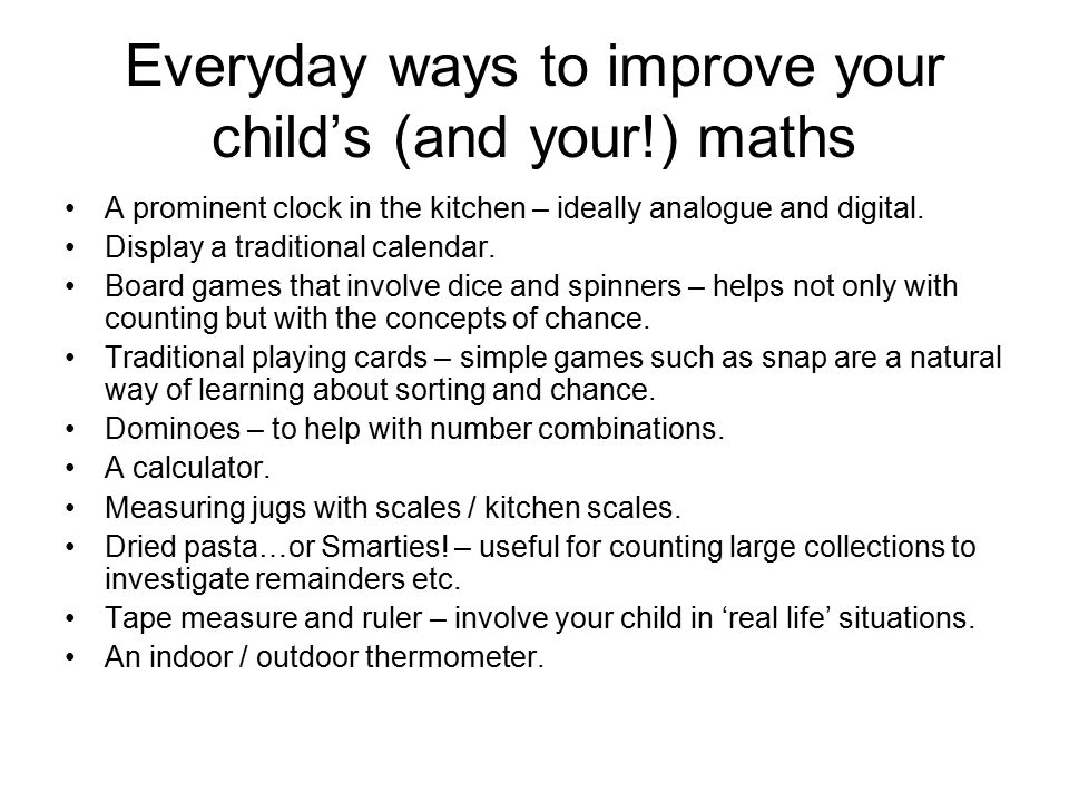 Everyday ways to improve your child's (and your!) maths A prominent clock in the kitchen – ideally analogue and digital. Display a traditional calenda