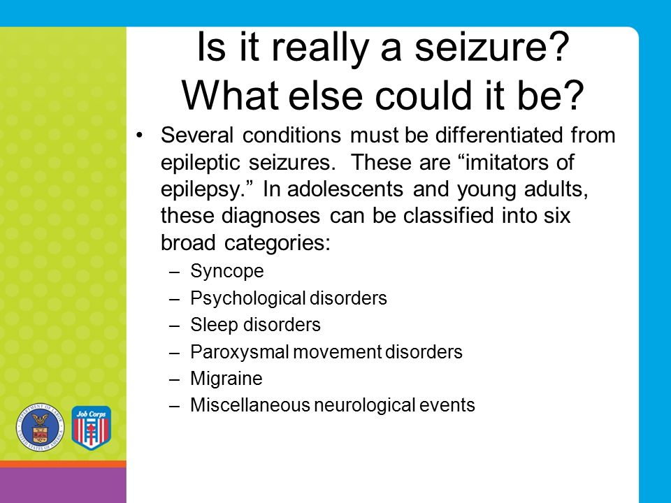Is it really a seizure. What else could it be.