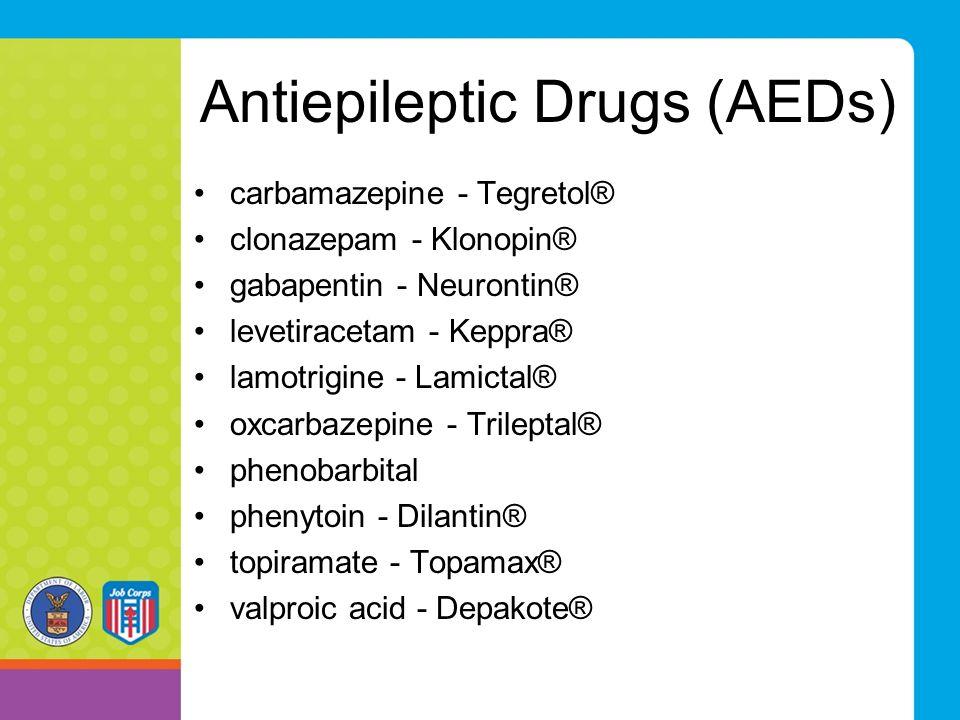 Antiepileptic Drugs (AEDs) carbamazepine - Tegretol® clonazepam - Klonopin® gabapentin - Neurontin® levetiracetam - Keppra® lamotrigine - Lamictal® ox