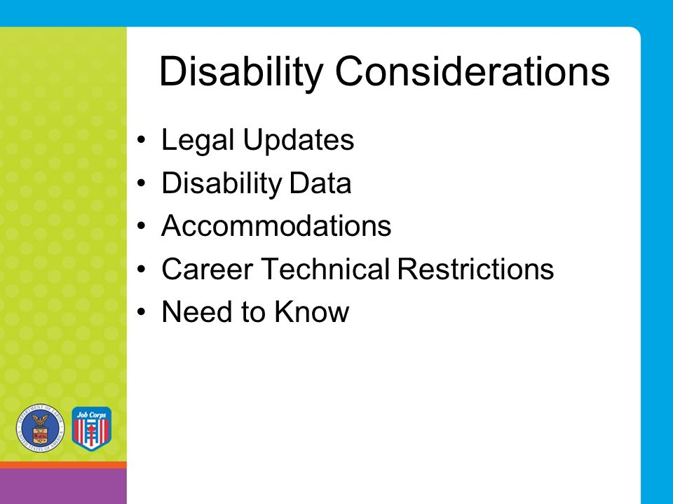 Disability Considerations Legal Updates Disability Data Accommodations Career Technical Restrictions Need to Know