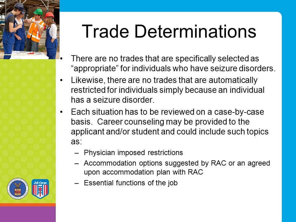 Trade Determinations There are no trades that are specifically selected as appropriate for individuals who have seizure disorders.