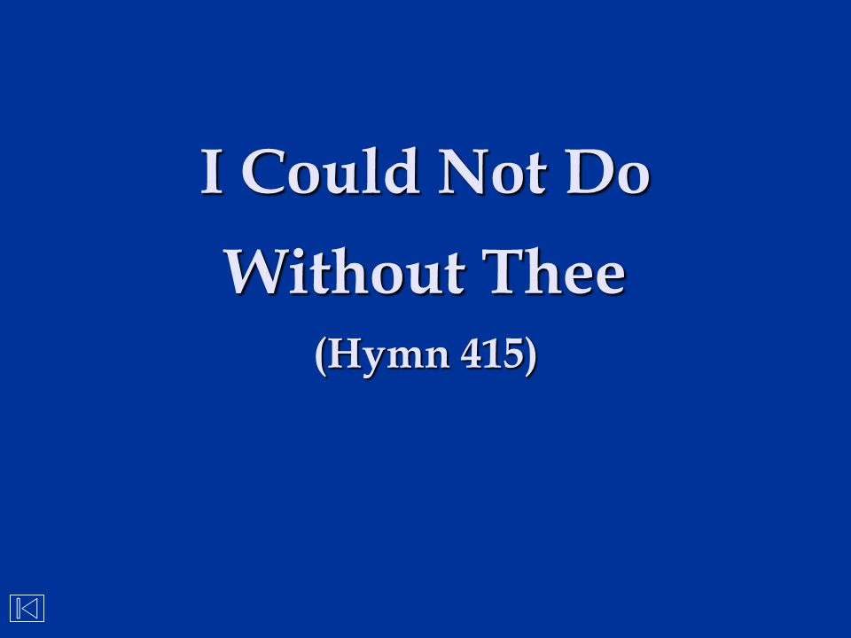 I Could Not Do Without Thee (Hymn 415)