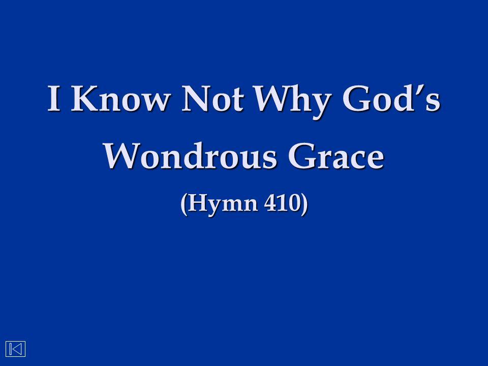 I Know Not Why God's Wondrous Grace (Hymn 410)
