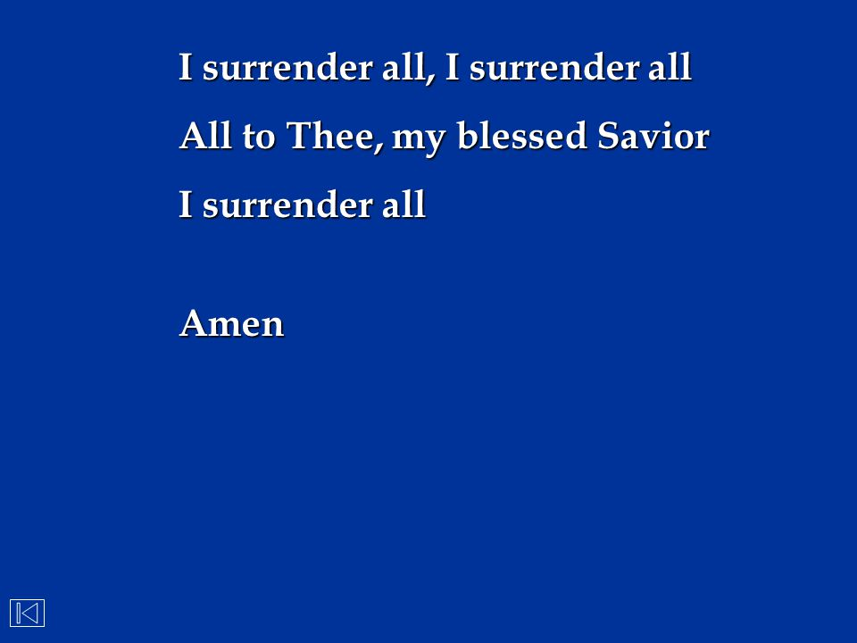 I surrender all, I surrender all All to Thee, my blessed Savior I surrender all Amen