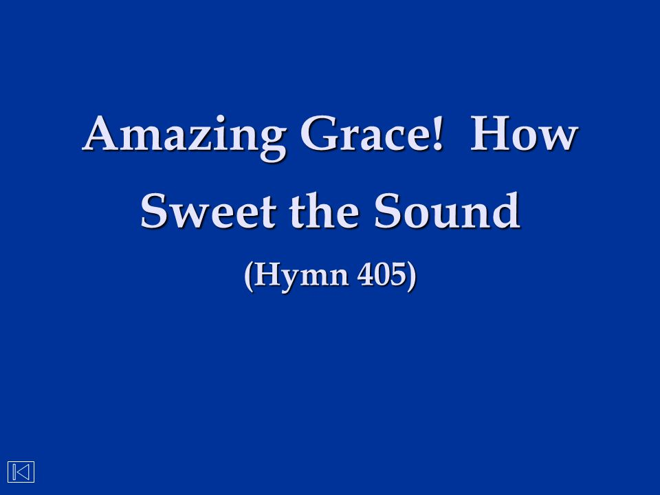 Amazing Grace! How Sweet the Sound (Hymn 405)