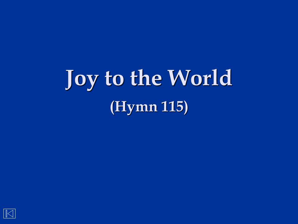 Joy to the World (Hymn 115)