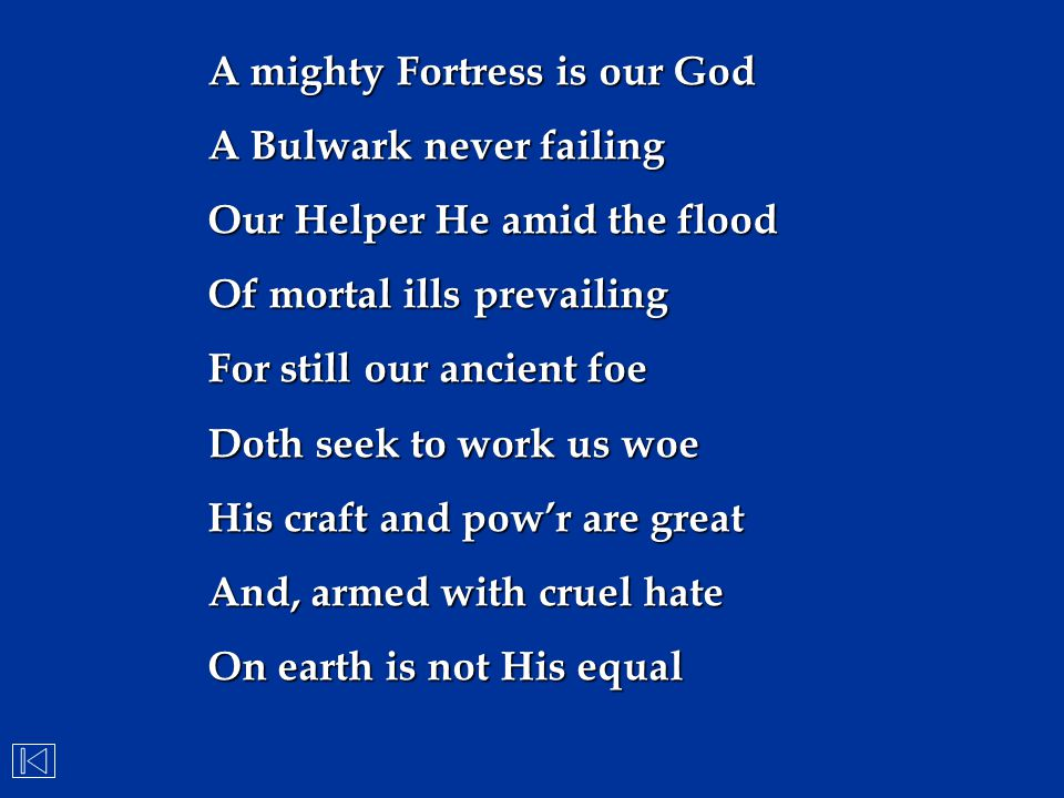 A mighty Fortress is our God A Bulwark never failing Our Helper He amid the flood Of mortal ills prevailing For still our ancient foe Doth seek to wor