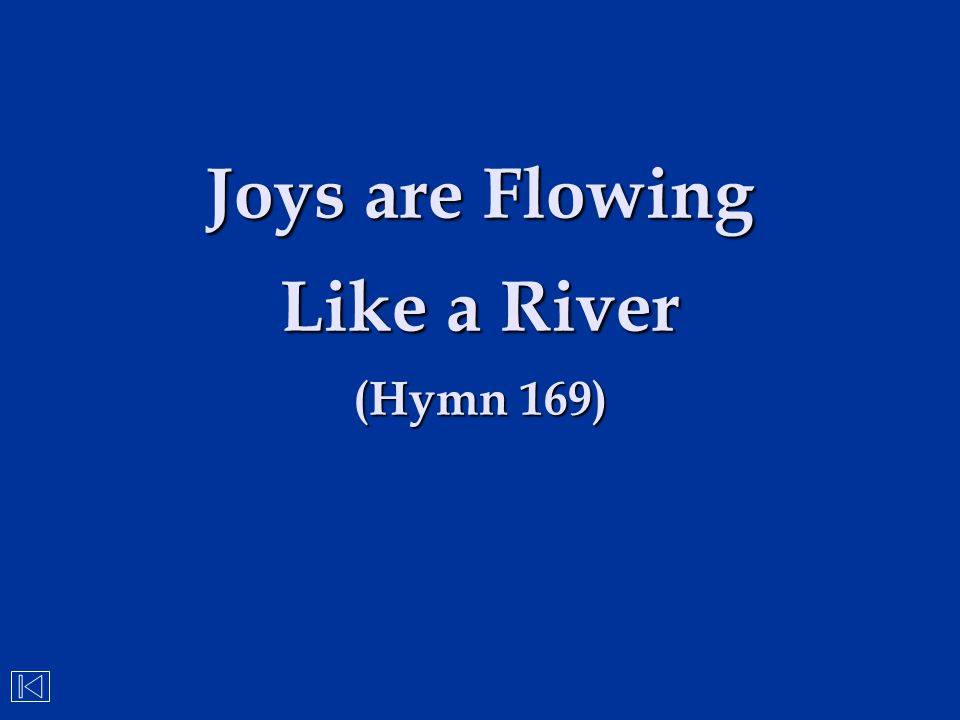 Joys are Flowing Like a River (Hymn 169)